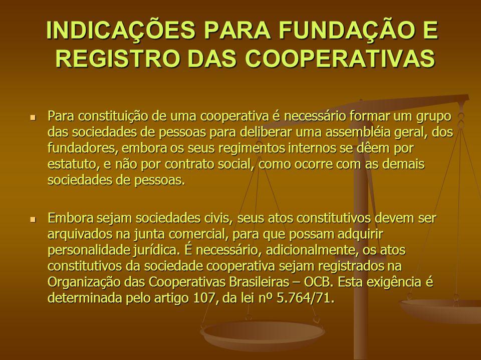 INDICAÇÕES PARA FUNDAÇÃO E REGISTRO DAS COOPERATIVAS Para constituição de uma cooperativa é necessário formar um grupo das sociedades de pessoas para