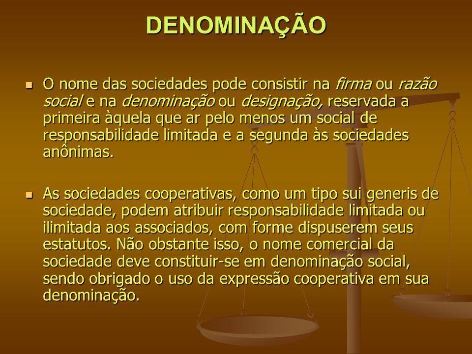 DENOMINAÇÃO O nome das sociedades pode consistir na firma ou razão social e na denominação ou designação, reservada a primeira àquela que ar pelo meno
