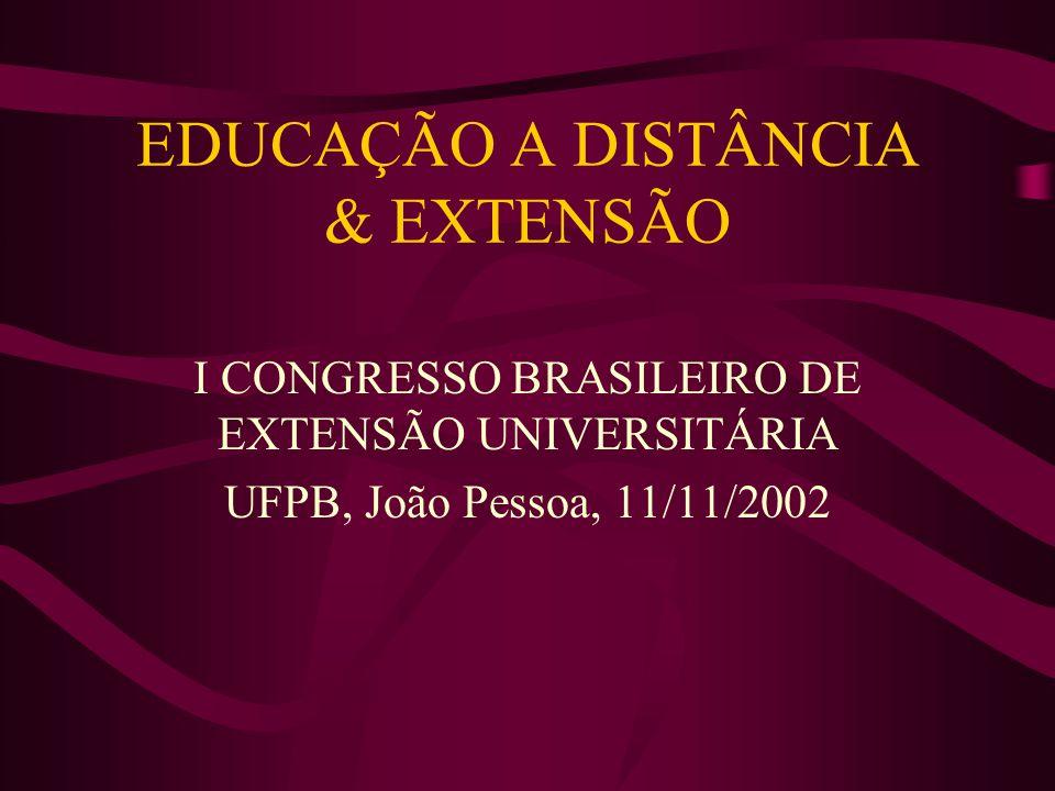 EDUCAÇÃO A DISTÂNCIA & EXTENSÃO I CONGRESSO BRASILEIRO DE EXTENSÃO UNIVERSITÁRIA UFPB, João Pessoa, 11/11/2002