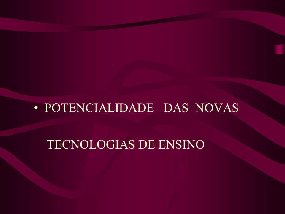POTENCIALIDADE DAS NOVAS TECNOLOGIAS DE ENSINO