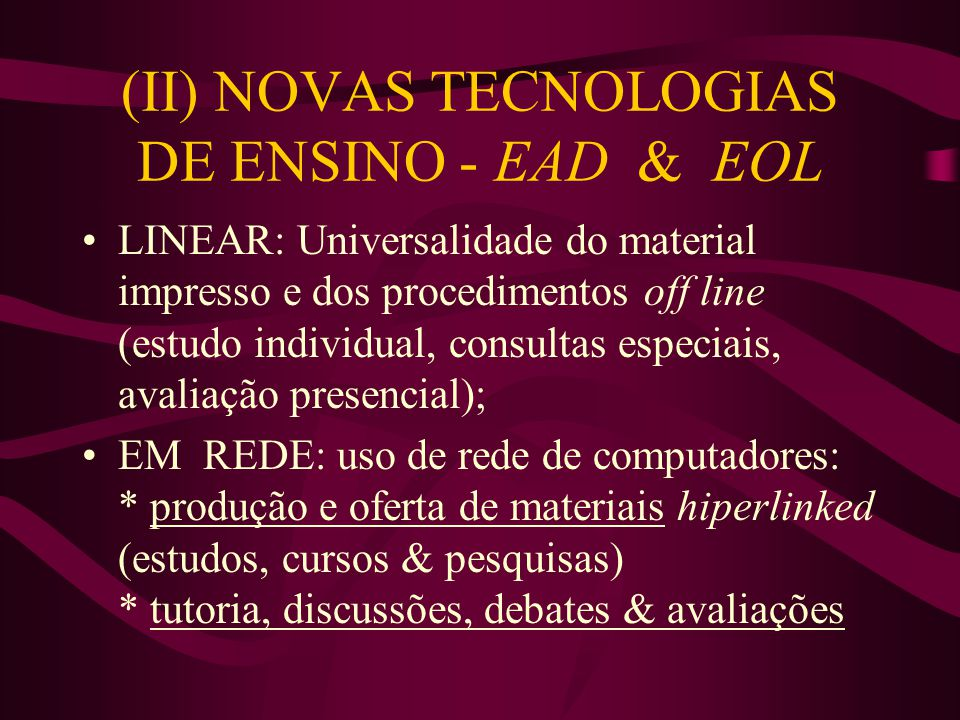 (II) NOVAS TECNOLOGIAS DE ENSINO - EAD & EOL LINEAR: Universalidade do material impresso e dos procedimentos off line (estudo individual, consultas es