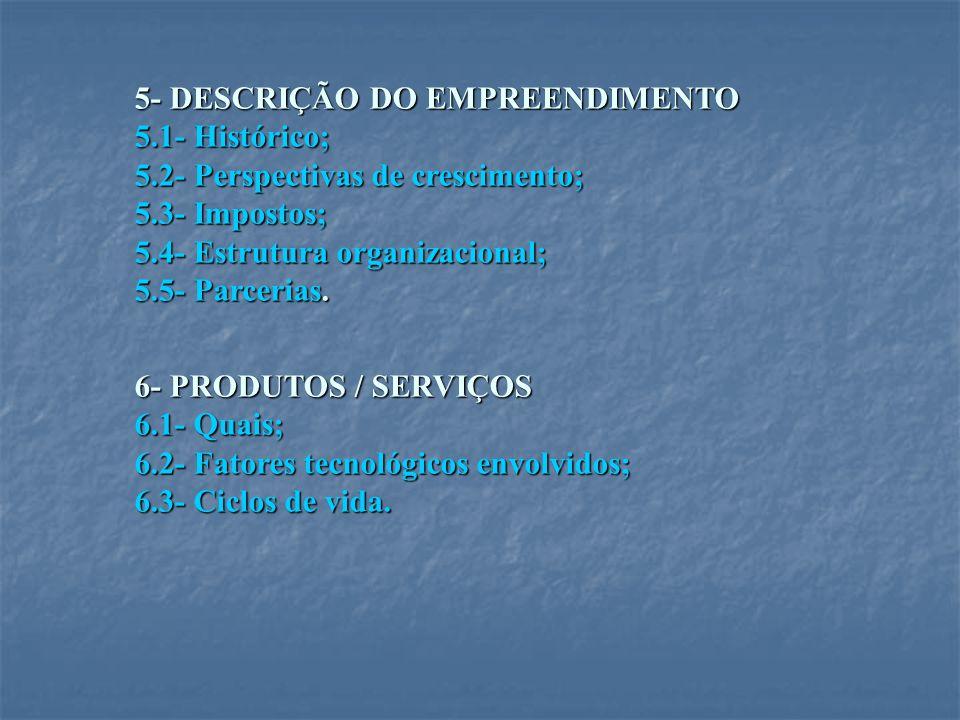 5- DESCRIÇÃO DO EMPREENDIMENTO 5.1- Histórico; 5.2- Perspectivas de crescimento; 5.3- Impostos; 5.4- Estrutura organizacional; 5.5- Parcerias. 6- PROD