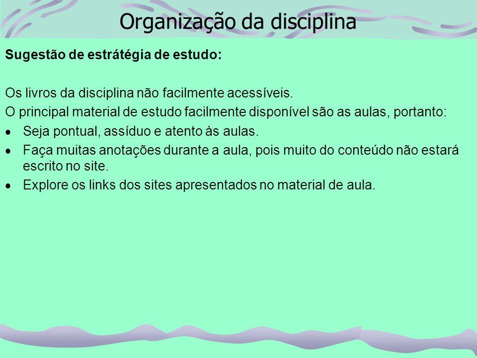 Organização da disciplina Sugestão de estrátégia de estudo: Os livros da disciplina não facilmente acessíveis.