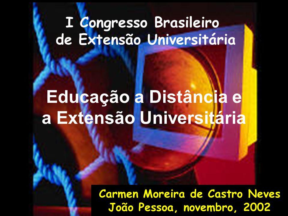 Educação a Distância e a Extensão Universitária I Congresso Brasileiro de Extensão Universitária Carmen Moreira de Castro Neves João Pessoa, novembro,