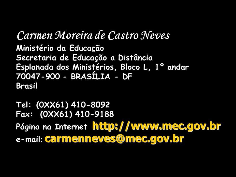 Carmen Moreira de Castro Neves Ministério da Educação Secretaria de Educação a Distância Esplanada dos Ministérios, Bloco L, 1º andar 70047-900 - BRAS