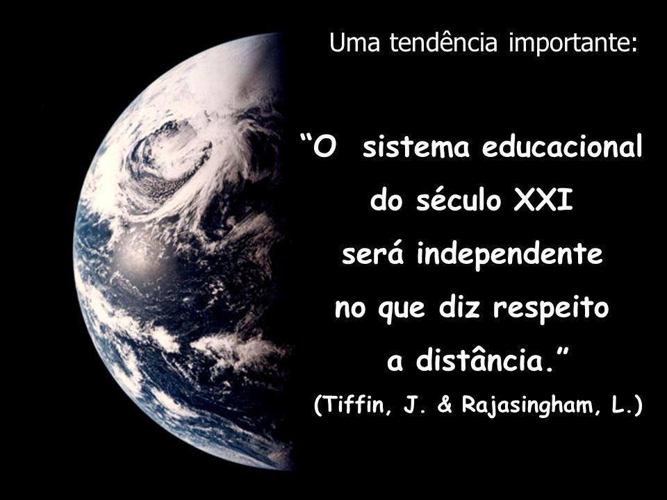 O sistema educacional do século XXI será independente no que diz respeito a distância. (Tiffin, J. & Rajasingham, L.) Uma tendência importante: