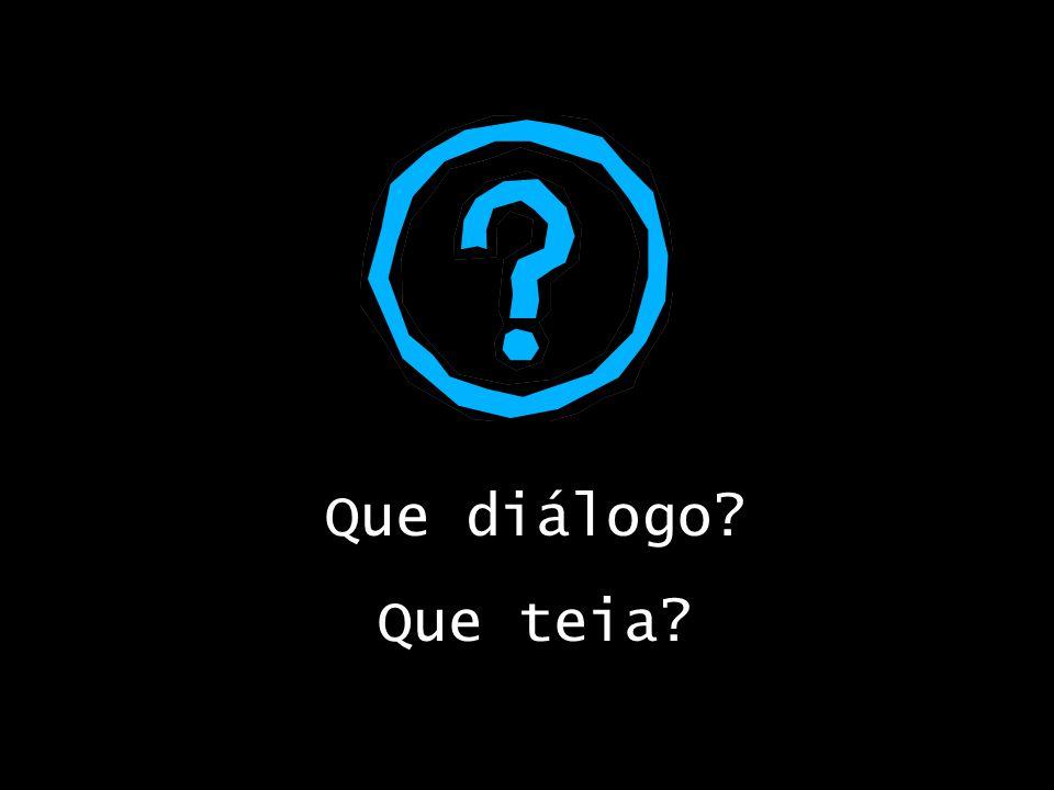 Que diálogo? Que teia?