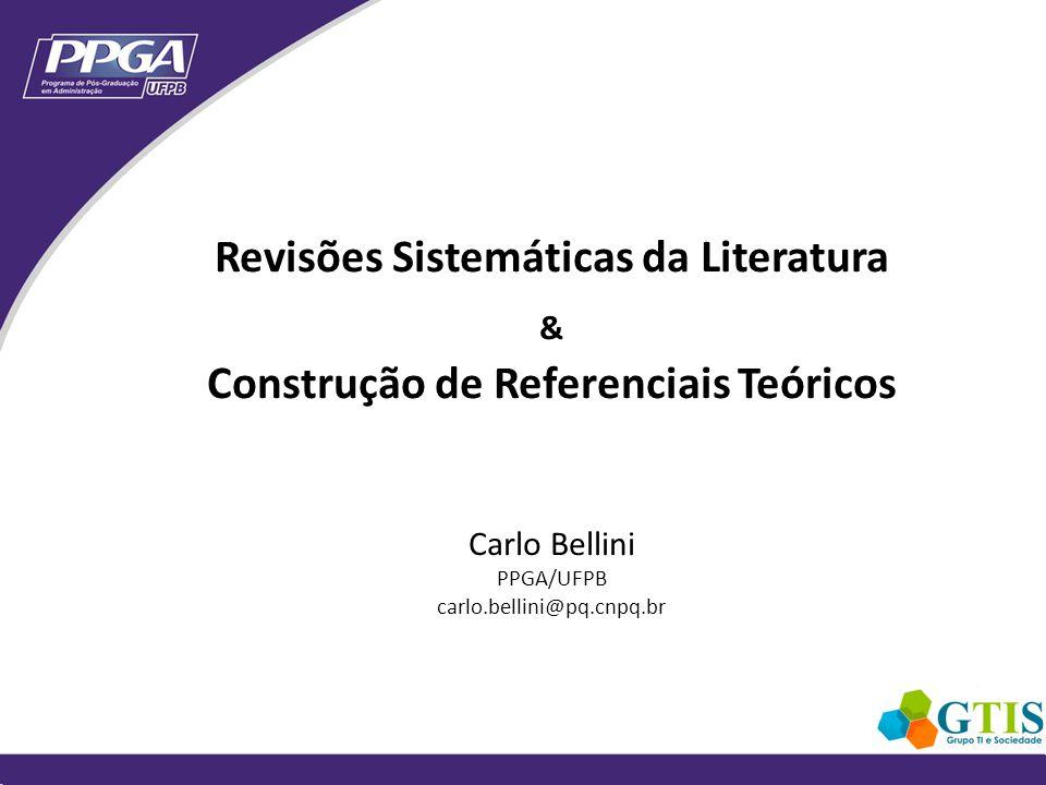 Revisões Sistemáticas da Literatura & Construção de Referenciais Teóricos Carlo Bellini PPGA/UFPB carlo.bellini@pq.cnpq.br