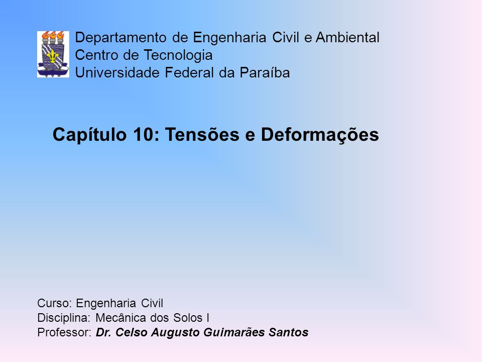 Departamento de Engenharia Civil e Ambiental Centro de Tecnologia Universidade Federal da Paraíba Curso: Engenharia Civil Disciplina: Mecânica dos Solos I Professor: Dr.
