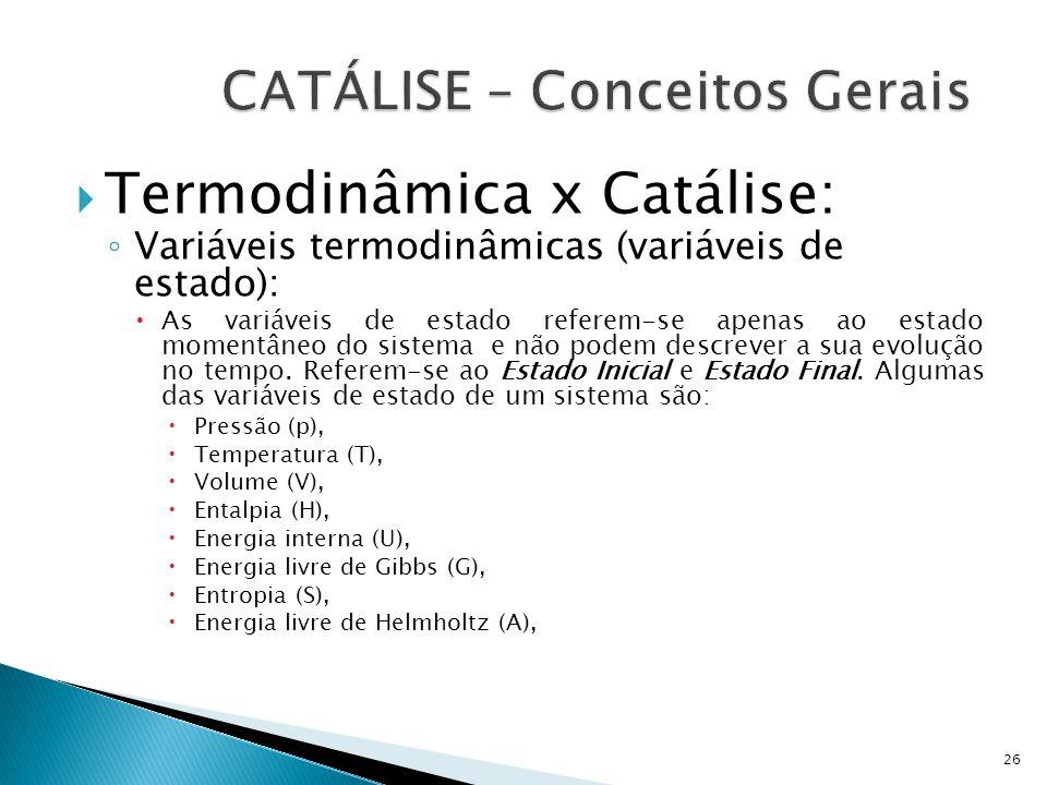 Termodinâmica x Catálise: Variáveis termodinâmicas (variáveis de estado): As variáveis de estado referem-se apenas ao estado momentâneo do sistema e n