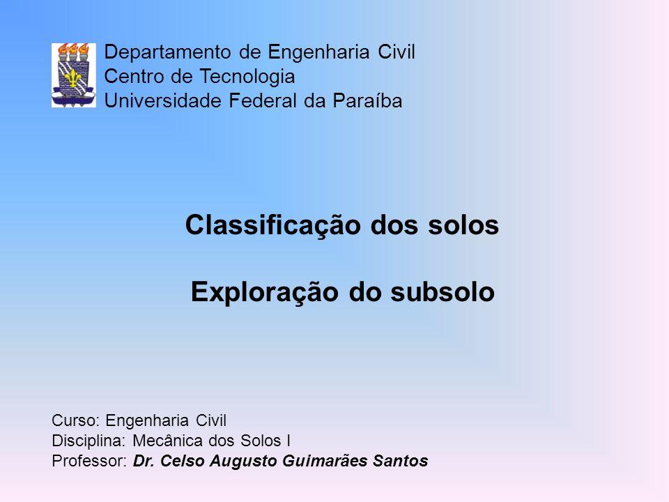 Classificação dos solos Exploração do subsolo Departamento de Engenharia Civil Centro de Tecnologia Universidade Federal da Paraíba Curso: Engenharia