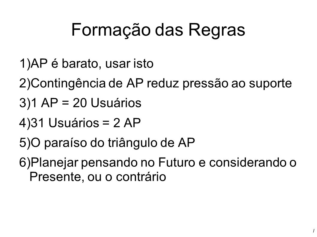 / Formação das Regras 1)AP é barato, usar isto 2)Contingência de AP reduz pressão ao suporte 3)1 AP = 20 Usuários 4)31 Usuários = 2 AP 5)O paraíso do
