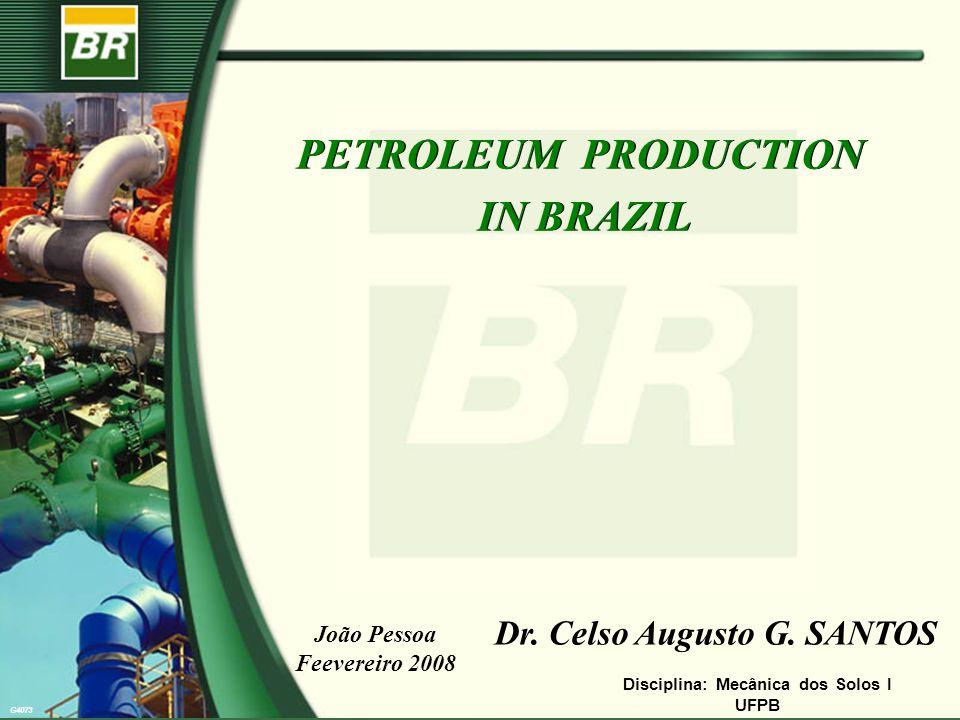 G4073 PETROLEUM PRODUCTION IN BRAZIL PETROLEUM PRODUCTION IN BRAZIL Dr. Celso Augusto G. SANTOS Disciplina: Mecânica dos Solos I UFPB João Pessoa Feev