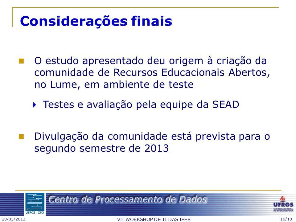 28/05/2013 VII WORKSHOP DE TI DAS IFES 16/18 Considerações finais O estudo apresentado deu origem à criação da comunidade de Recursos Educacionais Abe