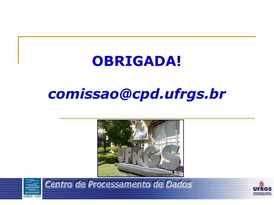 OBRIGADA! comissao@cpd.ufrgs.br