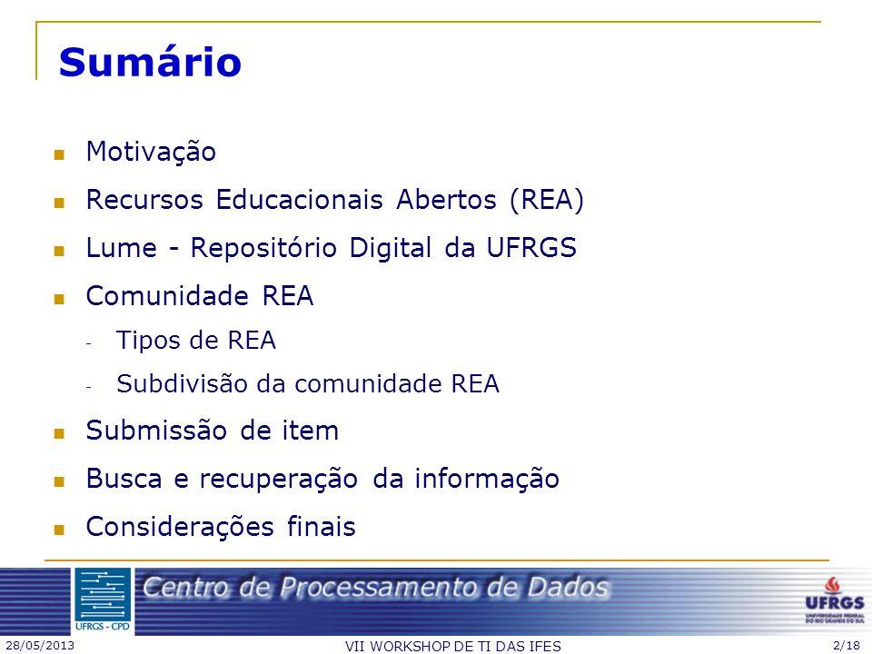 28/05/2013 VII WORKSHOP DE TI DAS IFES 2/18 Sumário Motivação Recursos Educacionais Abertos (REA) Lume - Repositório Digital da UFRGS Comunidade REA -