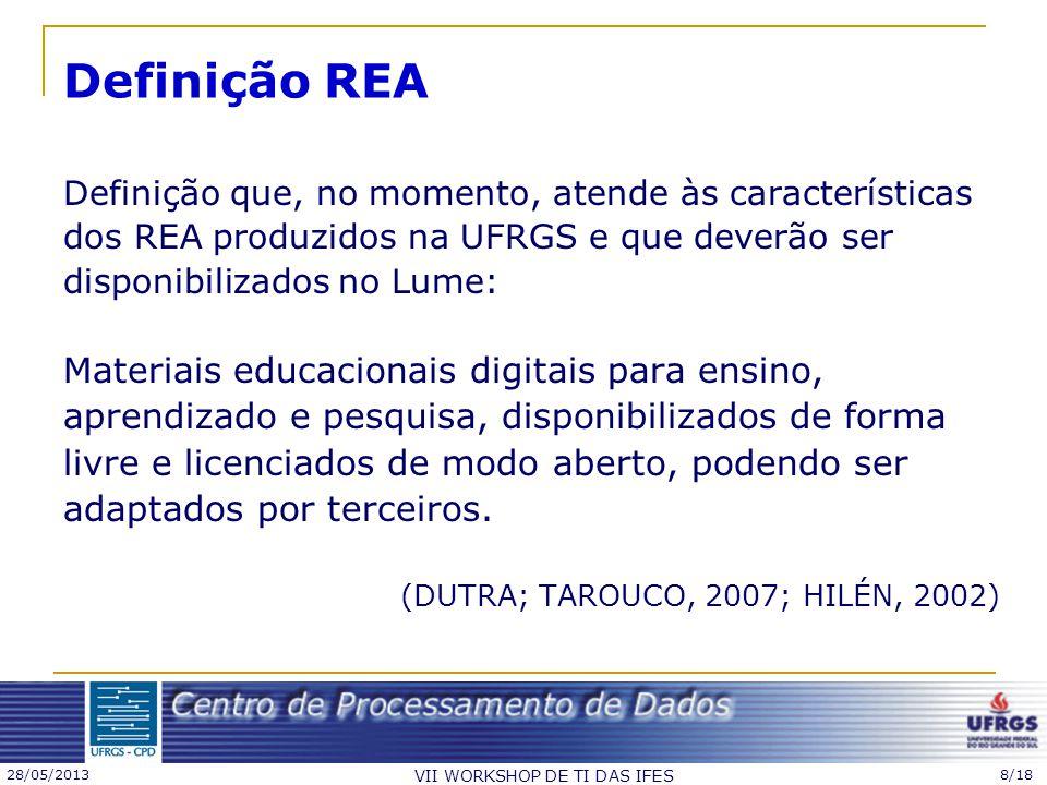 28/05/2013 VII WORKSHOP DE TI DAS IFES 8/18 Definição REA Definição que, no momento, atende às características dos REA produzidos na UFRGS e que dever