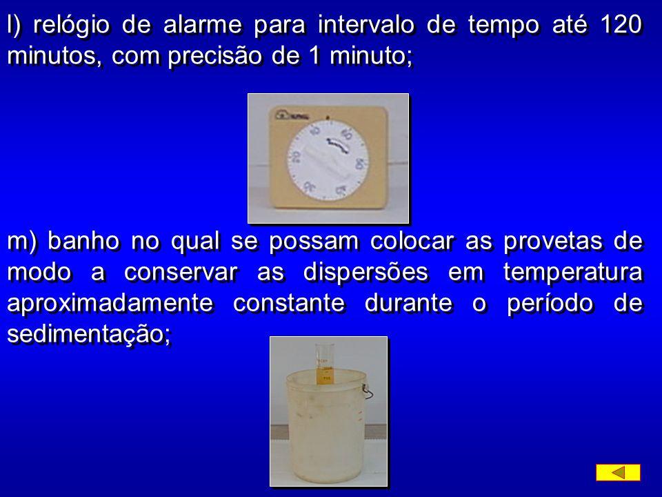 j) termômetro graduado em 0,5 0 C, de 0 0 a 50 0 C; k) cronômetro para intervalo de tempo até 30 minutos com precisão de 1 segundo;