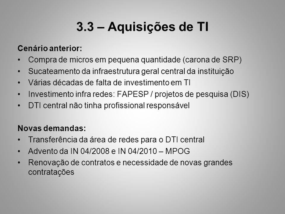 3.3 – Aquisições de TI Cenário anterior: Compra de micros em pequena quantidade (carona de SRP) Sucateamento da infraestrutura geral central da instit