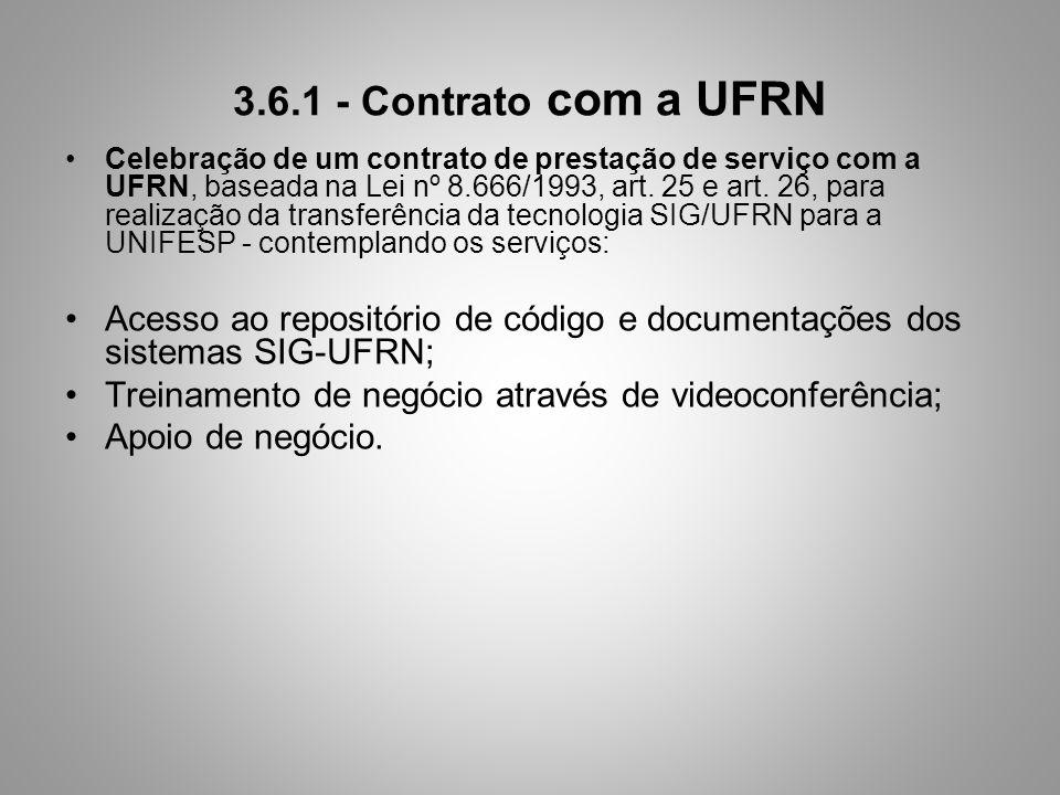 3.6.1 - Contrato com a UFRN Celebração de um contrato de prestação de serviço com a UFRN, baseada na Lei nº 8.666/1993, art. 25 e art. 26, para realiz
