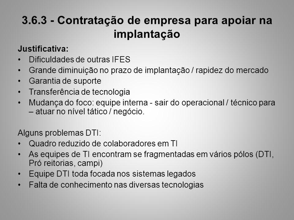 Justificativa: Dificuldades de outras IFES Grande diminuição no prazo de implantação / rapidez do mercado Garantia de suporte Transferência de tecnolo
