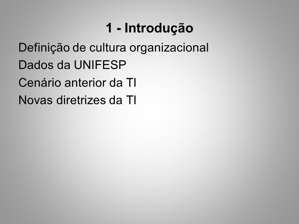 1 - Introdução Definição de cultura organizacional Dados da UNIFESP Cenário anterior da TI Novas diretrizes da TI