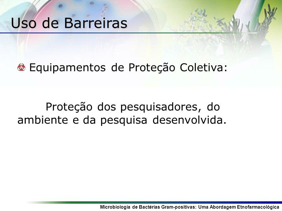 Uso de Barreiras Equipamentos de Proteção Coletiva: Proteção dos pesquisadores, do ambiente e da pesquisa desenvolvida.