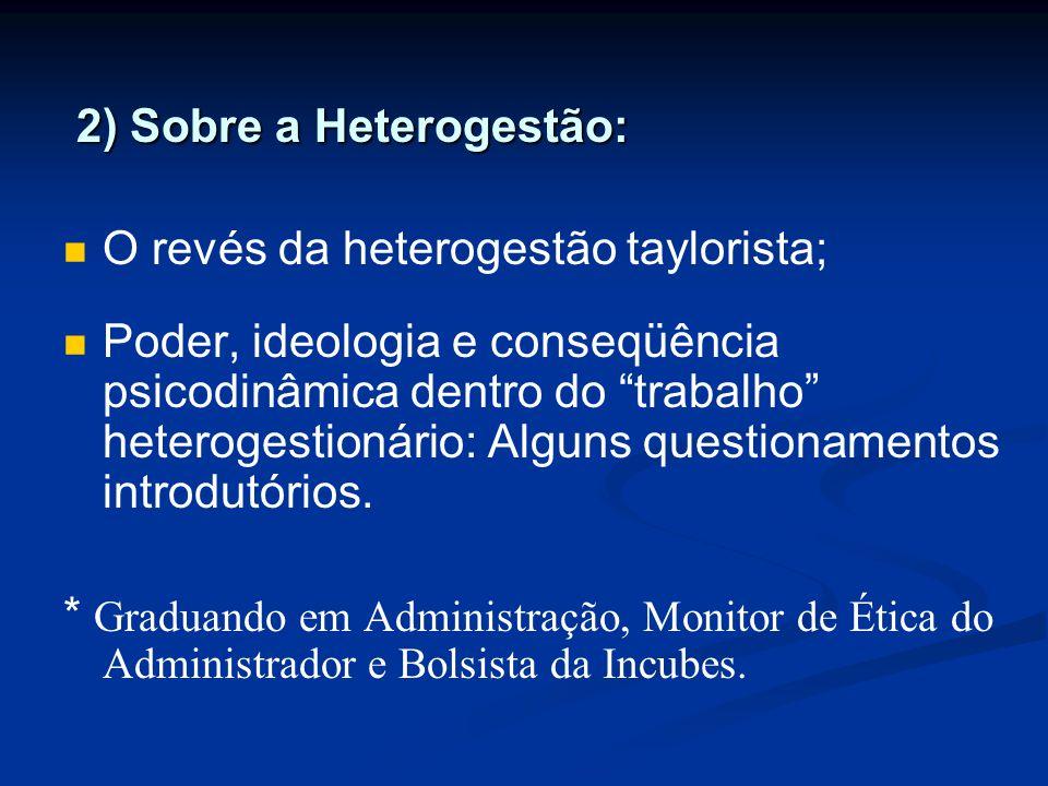 2) Sobre a Heterogestão: 2) Sobre a Heterogestão: O revés da heterogestão taylorista; Poder, ideologia e conseqüência psicodinâmica dentro do trabalho