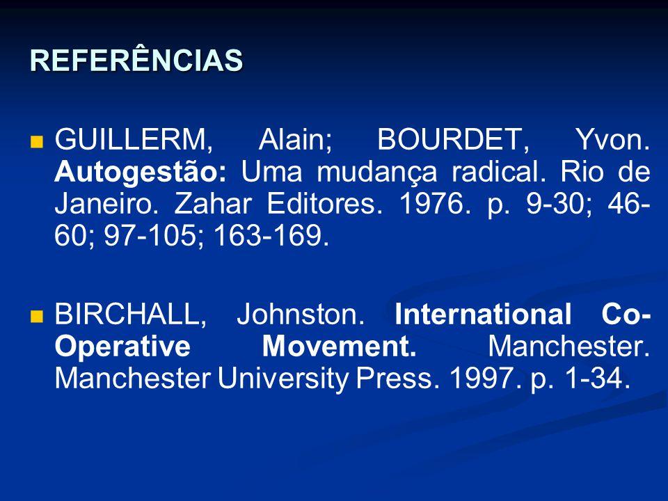 REFERÊNCIAS GUILLERM, Alain; BOURDET, Yvon. Autogestão: Uma mudança radical. Rio de Janeiro. Zahar Editores. 1976. p. 9-30; 46- 60; 97-105; 163-169. B