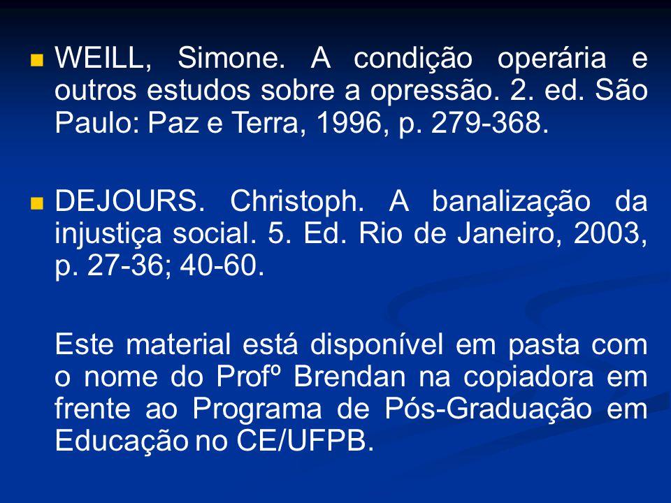 WEILL, Simone. A condição operária e outros estudos sobre a opressão. 2. ed. São Paulo: Paz e Terra, 1996, p. 279-368. DEJOURS. Christoph. A banalizaç