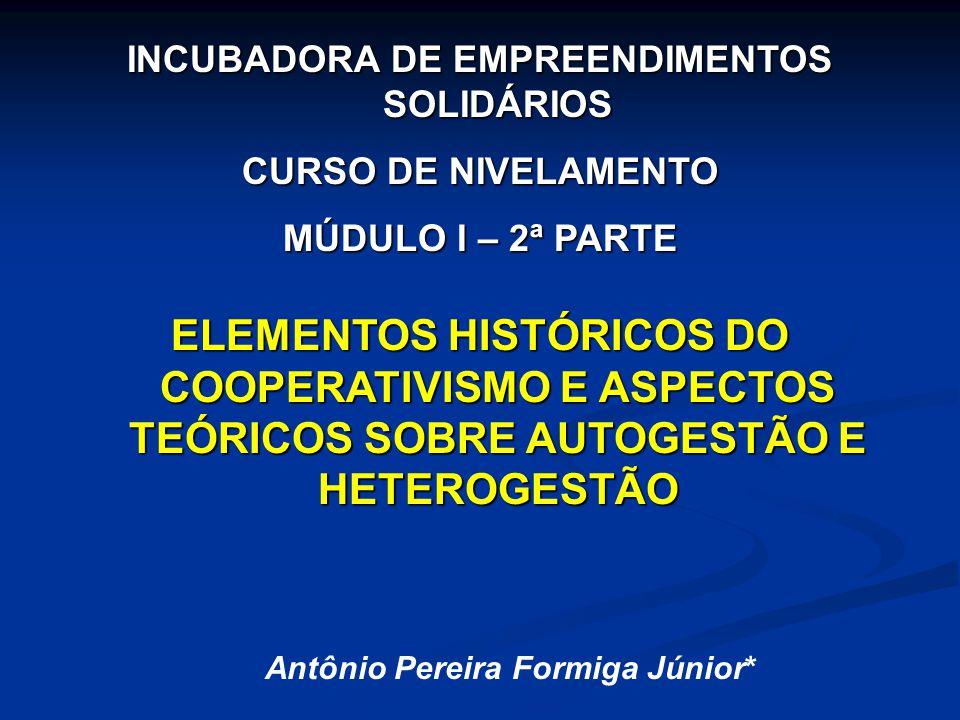 INCUBADORA DE EMPREENDIMENTOS SOLIDÁRIOS CURSO DE NIVELAMENTO MÚDULO I – 2ª PARTE ELEMENTOS HISTÓRICOS DO COOPERATIVISMO E ASPECTOS TEÓRICOS SOBRE AUT
