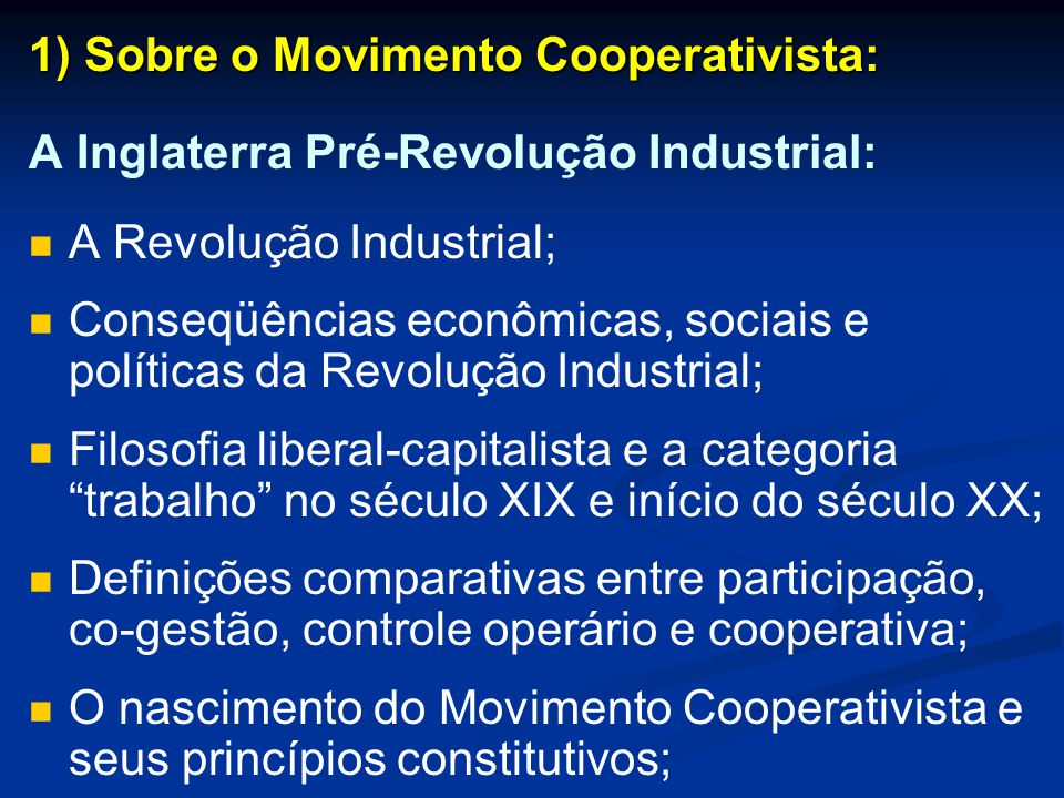 1) Sobre o Movimento Cooperativista: A Inglaterra Pré-Revolução Industrial: A Revolução Industrial; Conseqüências econômicas, sociais e políticas da R