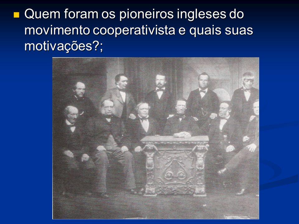 Quem foram os pioneiros ingleses do movimento cooperativista e quais suas motivações?; Quem foram os pioneiros ingleses do movimento cooperativista e