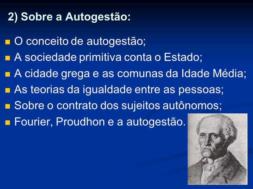 2) Sobre a Autogestão: 2) Sobre a Autogestão: O conceito de autogestão; A sociedade primitiva conta o Estado; A cidade grega e as comunas da Idade Méd