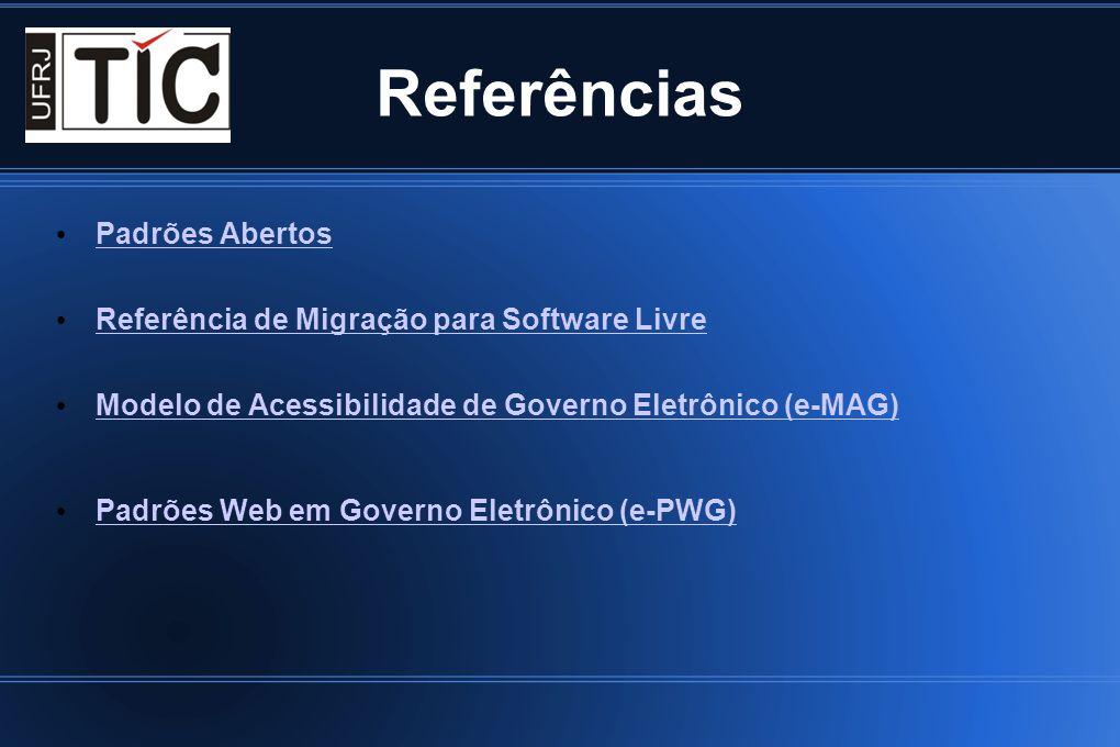 Referências Padrões Abertos Referência de Migração para Software Livre Modelo de Acessibilidade de Governo Eletrônico (e-MAG) Padrões Web em Governo E