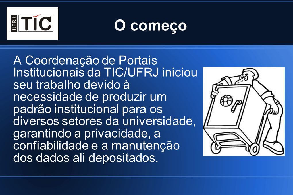 O começo A Coordenação de Portais Institucionais da TIC/UFRJ iniciou seu trabalho devido à necessidade de produzir um padrão institucional para os div