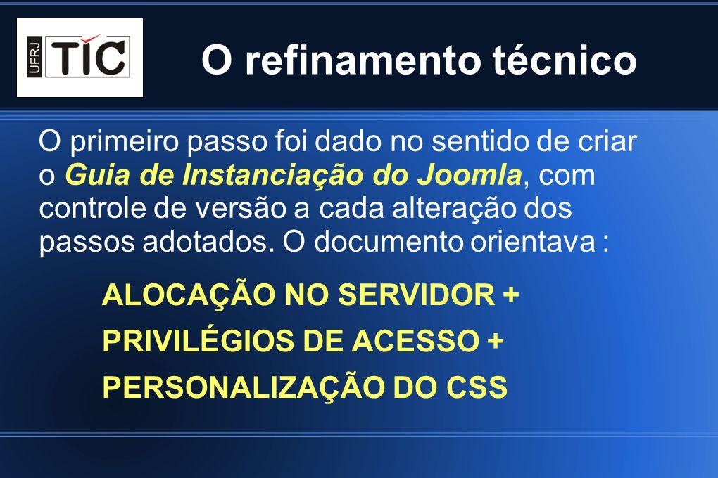 O refinamento técnico O primeiro passo foi dado no sentido de criar o Guia de Instanciação do Joomla, com controle de versão a cada alteração dos pass