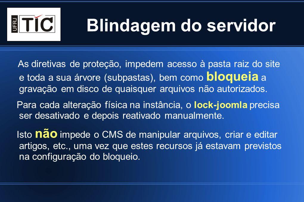 Blindagem do servidor As diretivas de proteção, impedem acesso à pasta raiz do site e toda a sua árvore (subpastas), bem como bloqueia a gravação em d