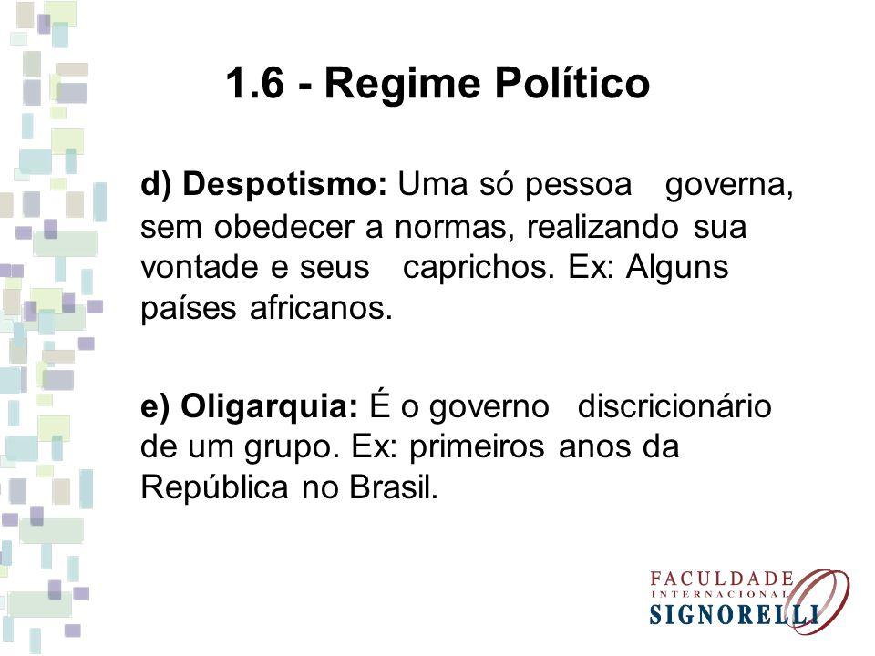 1.6 - Regime Político d) Despotismo: Uma só pessoa governa, sem obedecer a normas, realizando sua vontade e seus caprichos. Ex: Alguns países africano