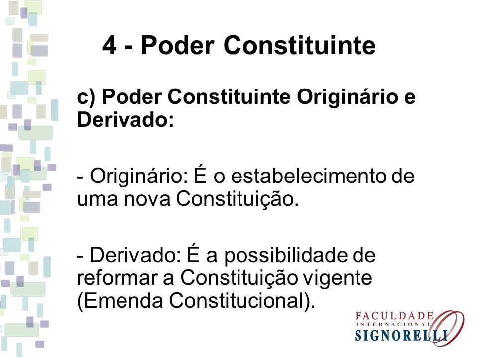 4 - Poder Constituinte c) Poder Constituinte Originário e Derivado: - Originário: É o estabelecimento de uma nova Constituição. - Derivado: É a possib