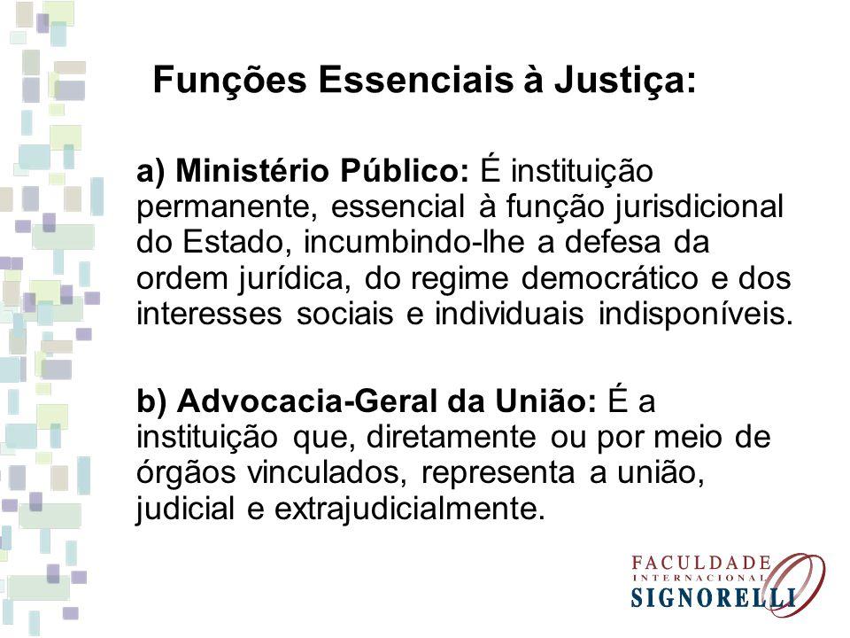 Funções Essenciais à Justiça: a) Ministério Público: É instituição permanente, essencial à função jurisdicional do Estado, incumbindo-lhe a defesa da