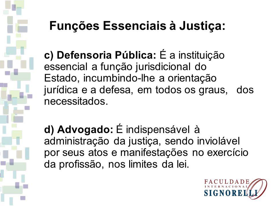 Funções Essenciais à Justiça: c) Defensoria Pública: É a instituição essencial a função jurisdicional do Estado, incumbindo-lhe a orientação jurídica