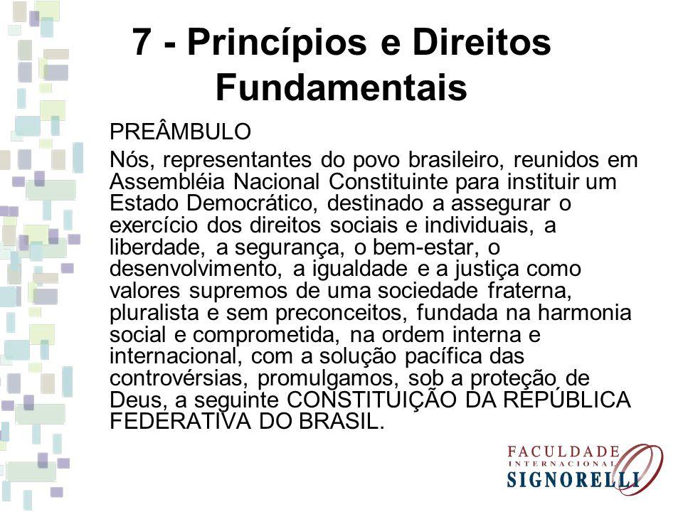 7 - Princípios e Direitos Fundamentais PREÂMBULO Nós, representantes do povo brasileiro, reunidos em Assembléia Nacional Constituinte para instituir u