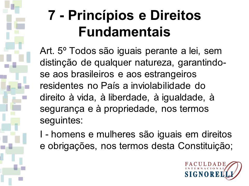 7 - Princípios e Direitos Fundamentais Art. 5º Todos são iguais perante a lei, sem distinção de qualquer natureza, garantindo- se aos brasileiros e ao