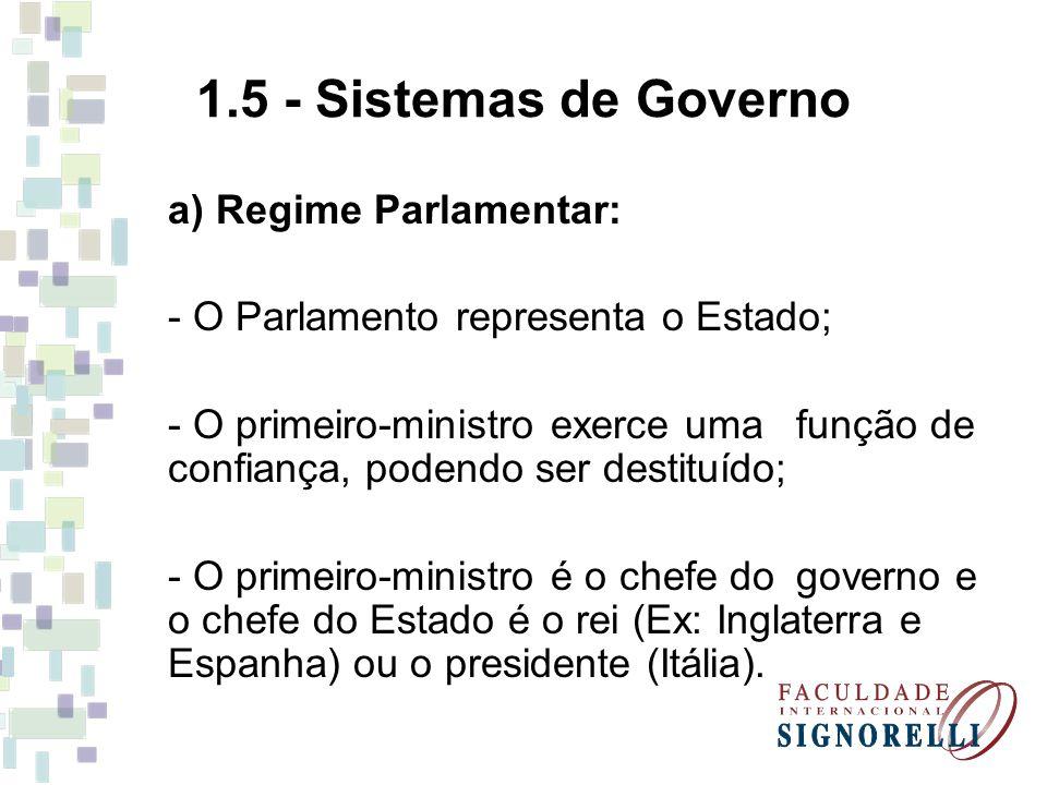 1.5 - Sistemas de Governo a) Regime Parlamentar: - O Parlamento representa o Estado; - O primeiro-ministro exerce uma função de confiança, podendo ser