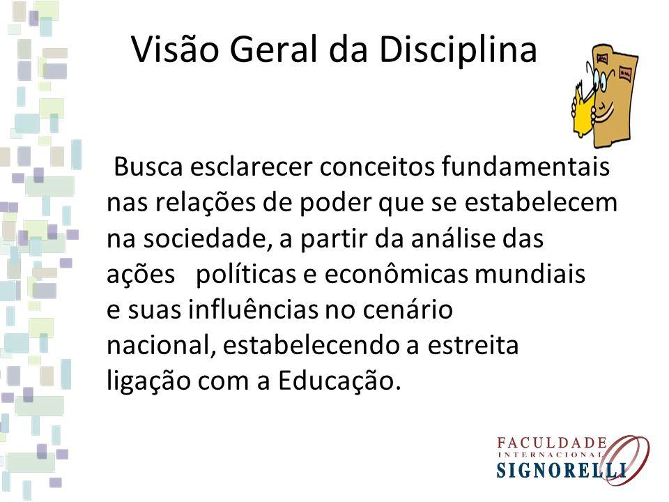 Visão Geral da Disciplina Busca esclarecer conceitos fundamentais nas relações de poder que se estabelecem na sociedade, a partir da análise das ações