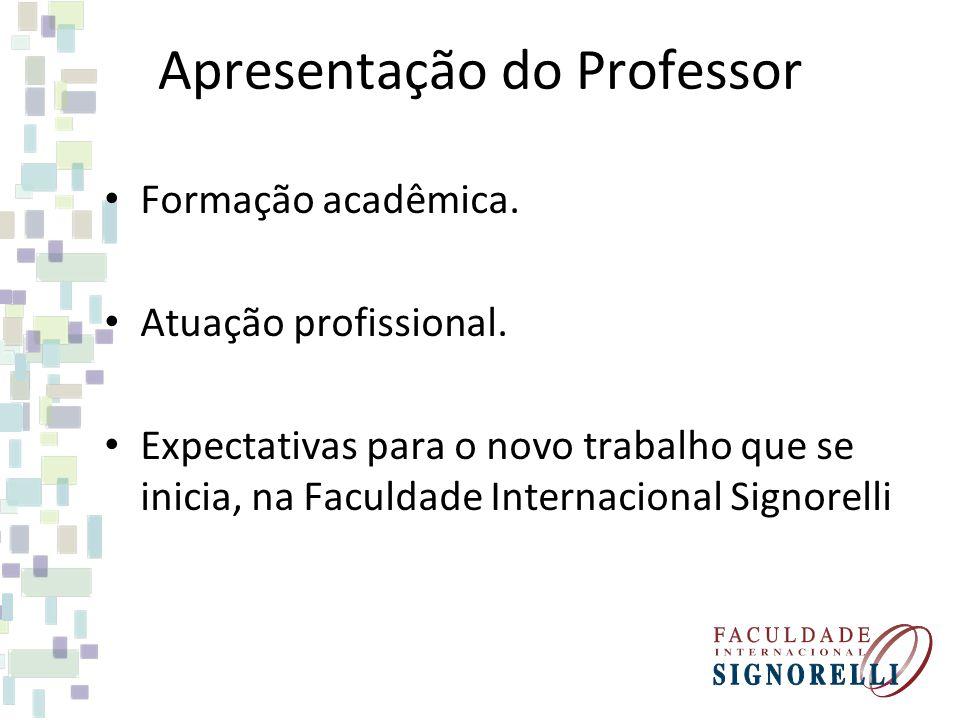Apresentação do Professor Formação acadêmica. Atuação profissional. Expectativas para o novo trabalho que se inicia, na Faculdade Internacional Signor