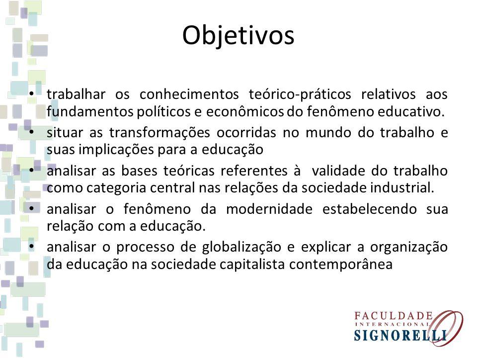 Objetivos trabalhar os conhecimentos teórico-práticos relativos aos fundamentos políticos e econômicos do fenômeno educativo. situar as transformações