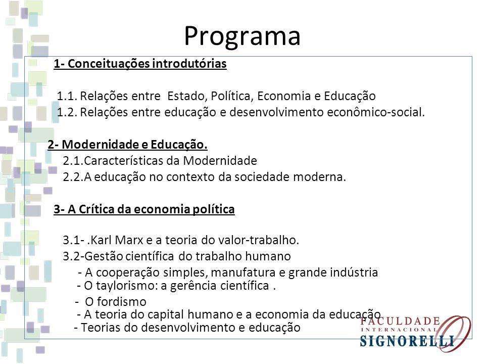 Programa 1- Conceituações introdutórias 1.1. Relações entre Estado, Política, Economia e Educação 1.2. Relações entre educação e desenvolvimento econô