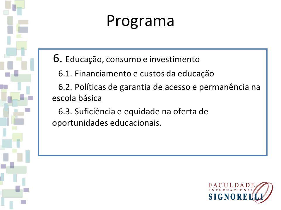 Programa 6. Educação, consumo e investimento 6.1. Financiamento e custos da educação 6.2. Políticas de garantia de acesso e permanência na escola bási